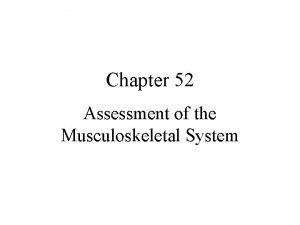 Chapter 52 Assessment of the Musculoskeletal System Skeletal