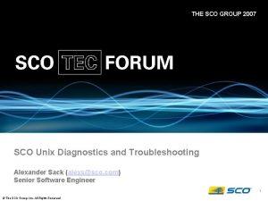 THE SCO GROUP 2007 SCO Unix Diagnostics and