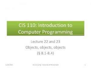 CIS 110 Introduction to Computer Programming Lecture 22