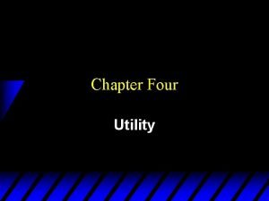 Chapter Four Utility Utility Functions u A utility