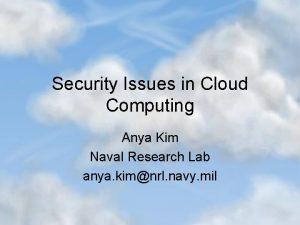 Security Issues in Cloud Computing Anya Kim Naval