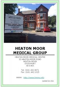 HEATON MOOR MEDICAL GROUP HEATON MOOR MEDICAL CENTRE