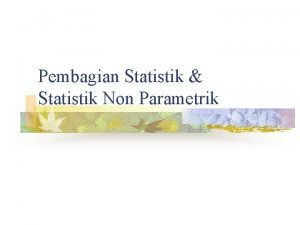 Pembagian Statistik Statistik Non Parametrik Pembagian Statistik Sosial