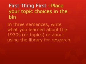 First Thing First Place your topic choices in