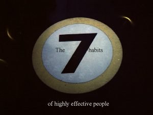 The habits of highly effective people Habits have