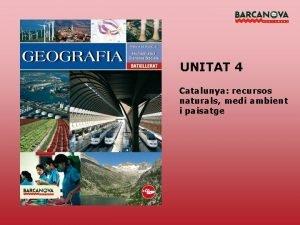 UNITAT 4 Catalunya recursos naturals medi ambient i