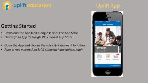 Uplift App Getting Started Download the App from