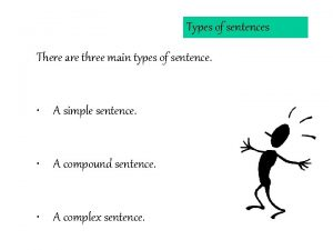 Types of sentences There are three main types