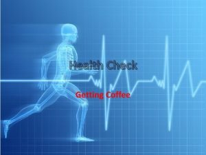Health Check Getting Coffee Health Check Getting Healthy