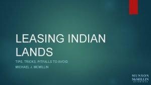 LEASING INDIAN LANDS TIPS TRICKS PITFALLS TO AVOID