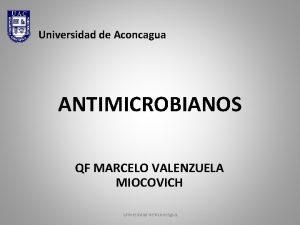 Universidad de Aconcagua ANTIMICROBIANOS QF MARCELO VALENZUELA MIOCOVICH