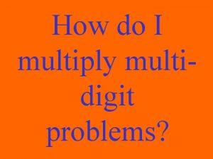 How do I multiply multidigit problems M multiply