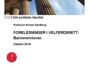 Professor Kirsten Sandberg FORELESNINGER I VELFERDSRETT Barnevernloven Hsten