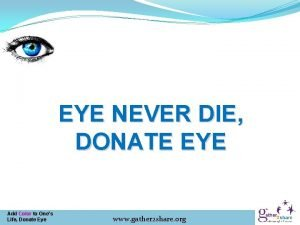 EYE NEVER DIE DONATE EYE Add Color to