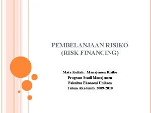 PEMBELANJAAN RISIKO RISK FINANCING Mata Kuliah Manajemen Risiko