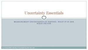 Uncertainty Essentials MEASUREMENT UNCERTAINTY IN TESTING WHAT IT