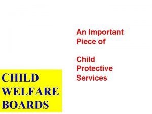 An Important Piece of CHILD WELFARE BOARDS Child
