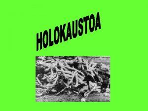 SARRERA Holokaustoa heriotz sistematikoa izan zen 6 millioi