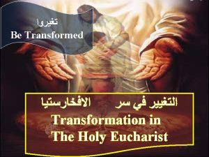 Be Transformed Transformation in The Holy Eucharist 1