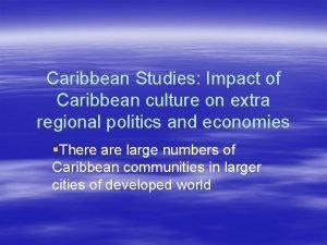 Caribbean Studies Impact of Caribbean culture on extra