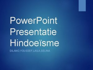 Power Point Presentatie Hindoesme DILANO YOUSSEF LAILA SELINA