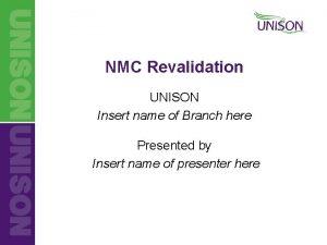 NMC Revalidation UNISON Insert name of Branch here