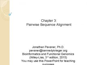Chapter 3 Pairwise Sequence Alignment Jonathan Pevsner Ph