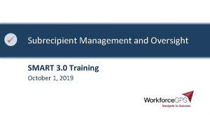 Subrecipient Management and Oversight SMART 3 0 Training