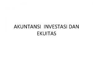 AKUNTANSI INVESTASI DAN EKUITAS Investasi dapat berupa pembelian