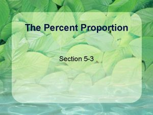 The Percent Proportion Section 5 3 The Percent