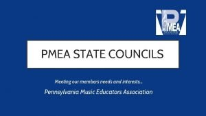 PMEA STATE COUNCILS Meeting our members needs and