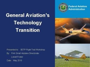 Federal Aviation Administration General Aviations Technology Transition Presented
