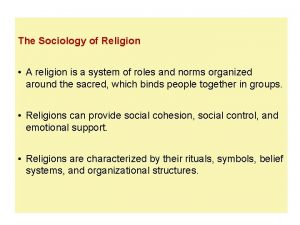 The Sociology of Religion A religion is a