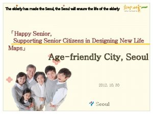 The elderly has made the Seoul the Seoul