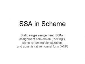 SSA in Scheme Static single assignment SSA assignment