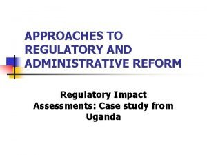 APPROACHES TO REGULATORY AND ADMINISTRATIVE REFORM Regulatory Impact