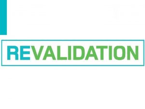 What is revalidation Every three years at the