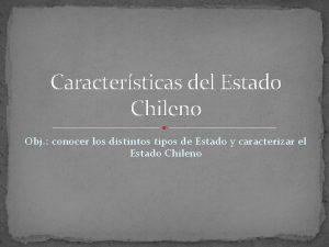 Caractersticas del Estado Chileno Obj conocer los distintos
