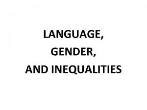 LANGUAGE GENDER AND INEQUALITIES GLOBAL INEQUALITIES 1 GLOBAL