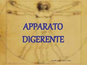 APPARATO DIGERENTE Rosalba Fazio Lucio Troise APPARATO DIGERENTE