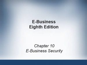 EBusiness Eighth Edition Chapter 10 EBusiness Security Learning