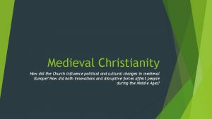 Medieval Christianity How did the Church influence political