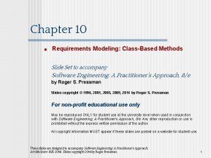 Chapter 10 Requirements Modeling ClassBased Methods Slide Set