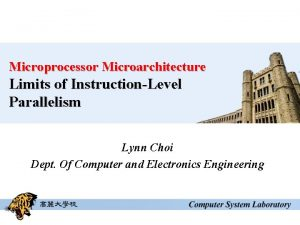 Microprocessor Microarchitecture Limits of InstructionLevel Parallelism Lynn Choi