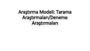 Aratrma Modeli Tarama AratrmalarDeneme Aratrmalar Aratrma Modeli ve