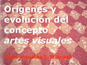 Orgenes y evolucin del concepto artes visuales Artes