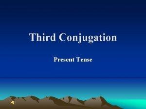 Third Conjugation Present Tense Lets review verbs porto