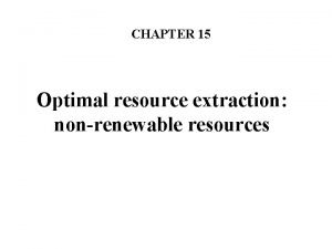 CHAPTER 15 Optimal resource extraction nonrenewable resources Two