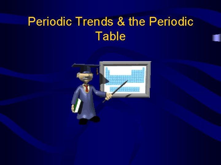 Periodic Trends the Periodic Table Periodic Table Periodic