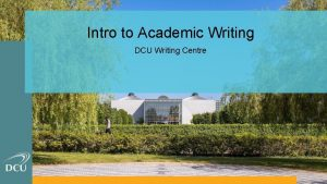 Intro to Academic Writing DCU Writing Centre Writing